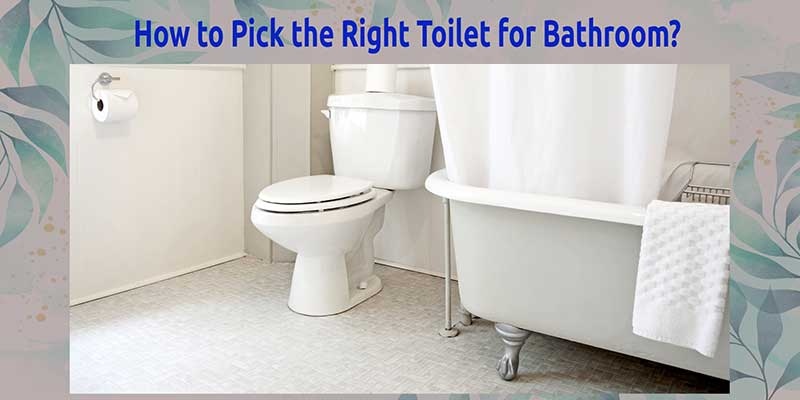 How to Pick the Right Toilet for Bathroom?