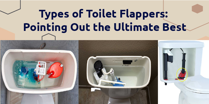 Types of Toilet Flappers: Pointing Out the Ultimate Best